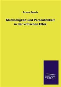 Gluckseligkeit Und Personlichkeit in Der Kritischen Ethik