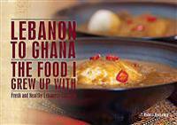 Lebanon to Ghana: The Food I Grew Up with