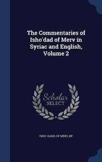 The Commentaries of Isho'dad of Merv in Syriac and English, Volume 2