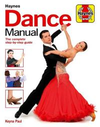 Dance Manual: The Complete Step-By-Step Guide to Dance