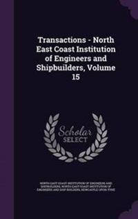 Transactions - North East Coast Institution of Engineers and Shipbuilders, Volume 15