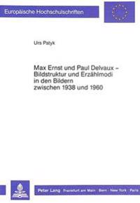 Max Ernst Und Paul Delvaux - Bildstruktur Und Erzaehlmodi in Den Bildern Zwischen 1938 Und 1960