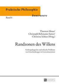 Randzonen Des Willens: Anthropologische Und Ethische Probleme Von Entscheidungen in Grenzsituationen