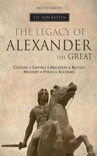 Ancient Greece: The Legacy of Alexander the Great