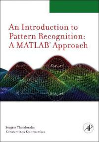 Introduction to pattern recognition - a matlab approach