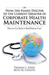 From the Family Doctor to the Current Disaster of Corporate Health Maintenance