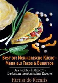 Best of: Mexikanische Kuche - Mehr ALS Tacos & Burritos