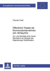 Oeffentliche Theater ALS Kommunalunternehmen (Art. 89 Baygo): VOR- Und Nachteile Einer Neuen Rechtsform Am Beispiel Des Regensburger Stadttheaters