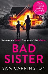 Bad sister - `tense, convincing... kept me guessing caz frear, bestselling