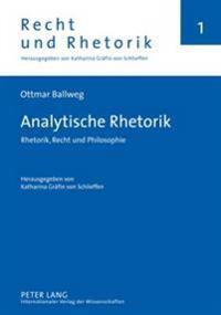 Analytische Rhetorik: Rhetorik, Recht Und Philosophie- Herausgegeben Von Katharina Graefin Von Schlieffen