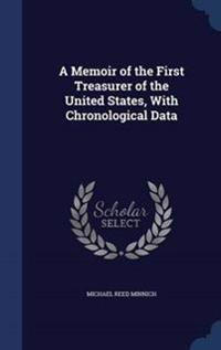 A Memoir of the First Treasurer of the United States, with Chronological Data
