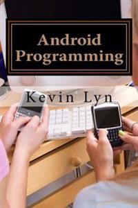Android Programming: A Step by Step Guide for Beginners! Create Your Own Apps!