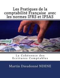 Les Pratiques de la Comptabilite Francaise Avec Les Normes Ifrs Et Ipsas