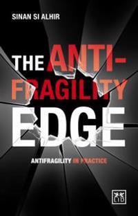 The Anti-Fragility Edge: Antifragility in Practice