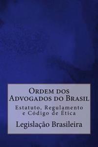 Ordem DOS Advogados Do Brasil: Estatuto, Regulamento E Codigo de Etica