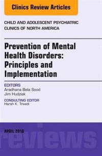 Prevention of Mental Health Disorders: Principles and Implementation, An Issue of Child and Adolescent Psychiatric Clinics of North America