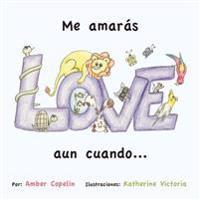 Me Amaras Aun Cuando...: Spanish Version