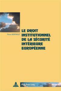 Le Droit Institutionnel de la Sécurité Intérieure Européenne = Le Droit Institutionnel de La Securite Interieure Europeenne