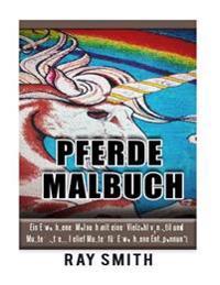 Pferde Malbuch: Ein Erwachsener Malbuch Mit Einer Vielzahl Von Stil Und Muster (Stress Relief Muster Fur Erwachsene Entspannung)