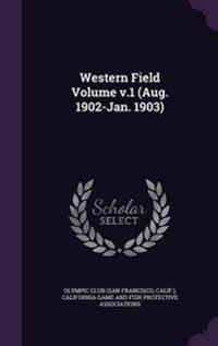 Western Field Volume V.1 (Aug. 1902-Jan. 1903)