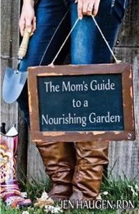The Mom's Guide to a Nourishing Garden