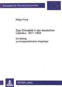 Das Chinabild in Der Deutschen Literatur, 1871-1933