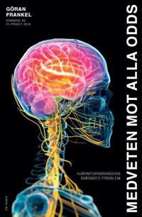 Medveten mot alla odds : hjärnforskningens svåraste problem