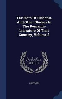 The Hero of Esthonia and Other Studies in the Romantic Literature of That Country, Volume 2
