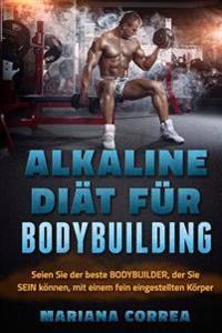 Alkaline Diat Fur Bodybuilding: Seien Sie Der Beste Bodybuilder, Der Sie Sein Konnen, Mit Einem Fein Eingestellten Korper