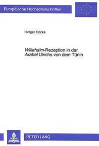 Willehalm-Rezeption in Der Arabel Ulrichs Von Dem Tuerlin