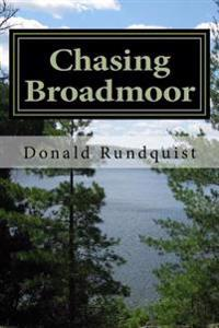 Chasing Broadmoor: : A Boundary Waters / Quetico Adventure