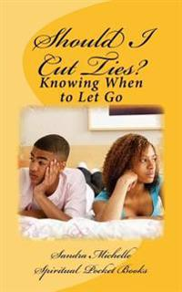Should I Cut Ties?: Knowing When to Let Go