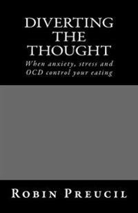 Diverting the Thought: When Anxiety, Stress and Ocd Control Your Eating