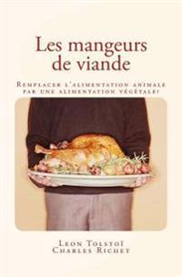 Les Mangeurs de Viande: Remplacer L'Alimentation Animale Par Une Alimentation Vegetale ?