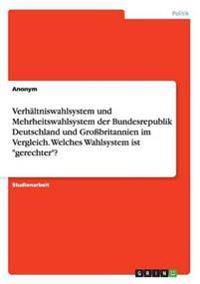 Verhaltniswahlsystem Und Mehrheitswahlsystem Der Bundesrepublik Deutschland Und Grobritannien Im Vergleich. Welches Wahlsystem Ist Gerechter?