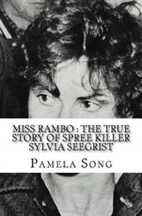 Miss Rambo: The True Story of Spree Killer Sylvia Seegrist