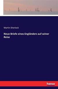 Neue Briefe Eines Englanders Auf Seiner Reise