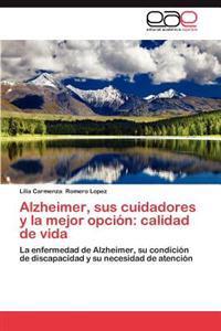 Alzheimer, Sus Cuidadores y La Mejor Opcion