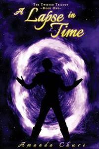 A Lapse in Time: The Twisted Trilogy - Book I