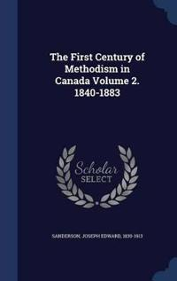 The First Century of Methodism in Canada Volume 2. 1840-1883
