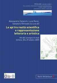 Le API Tra Realtà Scientifica E Rappresentazione Letteraria E Artistica: Atti del Convegno Di Studi (Urbino, 28 E 29 Ottobre 2009)