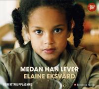 Medan han lever : ett utsatt barn träder fram ur mörkertalet - Elaine Eksvärd pdf epub