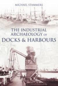 The Industrial Archaeology of Docks and Harbours