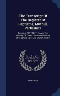 The Transcript of the Register of Baptisms, Muthill, Perthshire