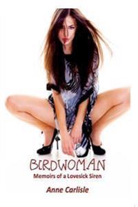 Birdwoman: Memoirs of a Lovesick Siren