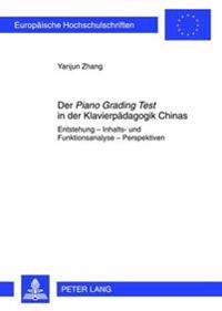 Der Piano Grading Test in Der Klavierpaedagogik Chinas: Entstehung - Inhalts- Und Funktionsanalyse - Perspektiven