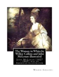 The Woman in White, by Wilkie Collins and John McLenan Illustrated: John McLenan (1827 - 1865) Was an American Illustrator