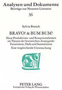 Bravo! & Bum Bum!: Neue Produktions- Und Rezeptionsformen Im Theater Der Historischen Avantgarde: . Futurismus, Dada Und Surrealismus. Ei