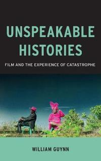 Unspeakable Histories: Film and the Experience of Catastrophe