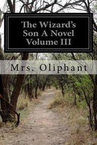 The Wizard's Son a Novel Volume III